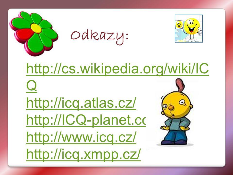 Odkazy: http://cs.wikipedia.org/wiki/ICQ. http://icq.atlas.cz/ http://ICQ-planet.com. http://www.icq.cz/
