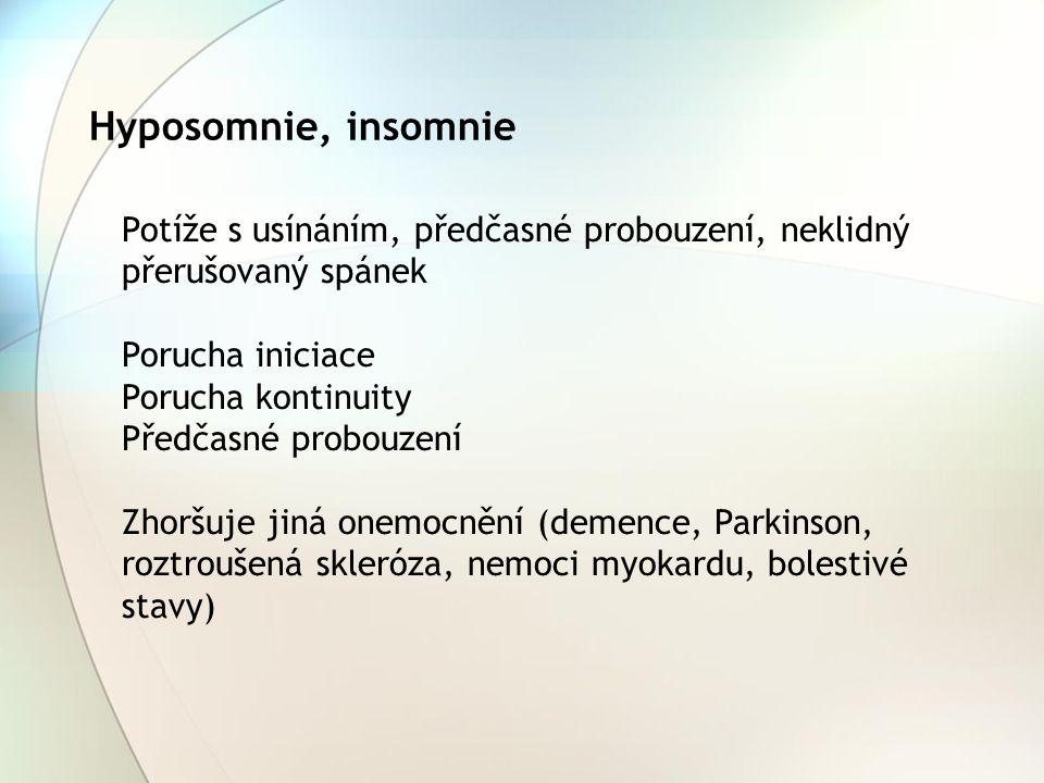 Hyposomnie, insomnie Potíže s usínáním, předčasné probouzení, neklidný přerušovaný spánek. Porucha iniciace.