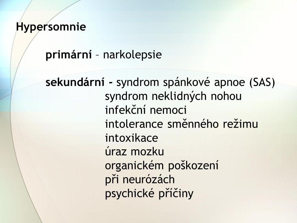 Hypersomnie primární – narkolepsie. sekundární - syndrom spánkové apnoe (SAS) syndrom neklidných nohou.