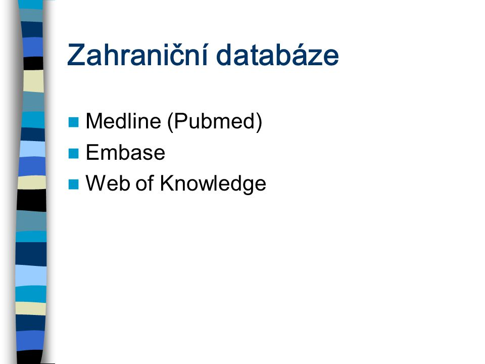 Zahraniční databáze Medline (Pubmed) Embase Web of Knowledge