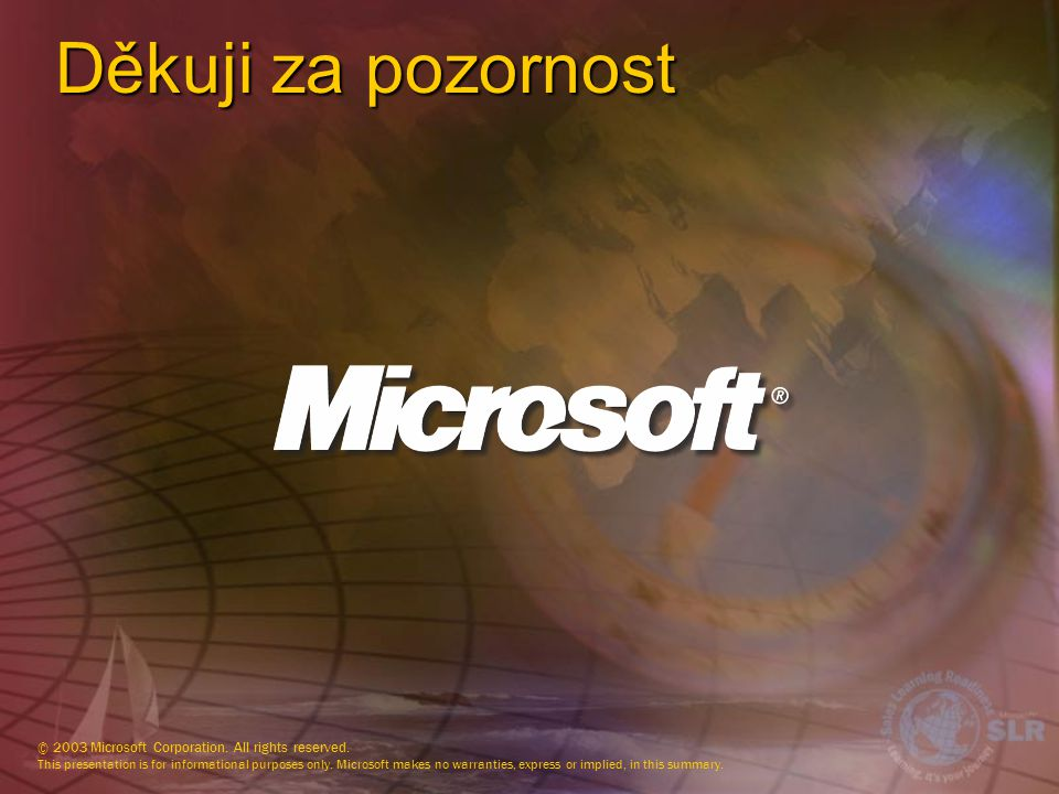 Děkuji za pozornost © 2003 Microsoft Corporation. All rights reserved.