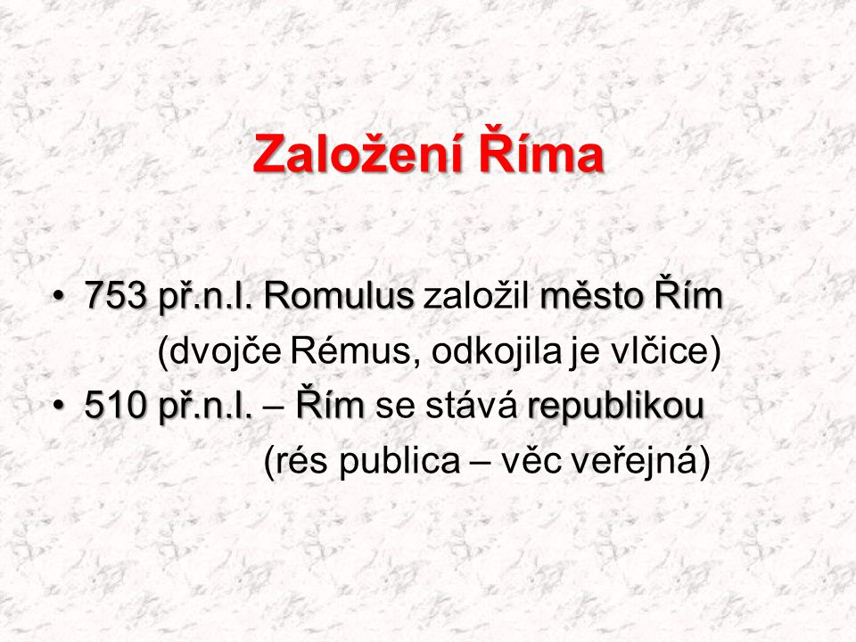 Založení Říma 753 př.n.l. Romulus založil město Řím
