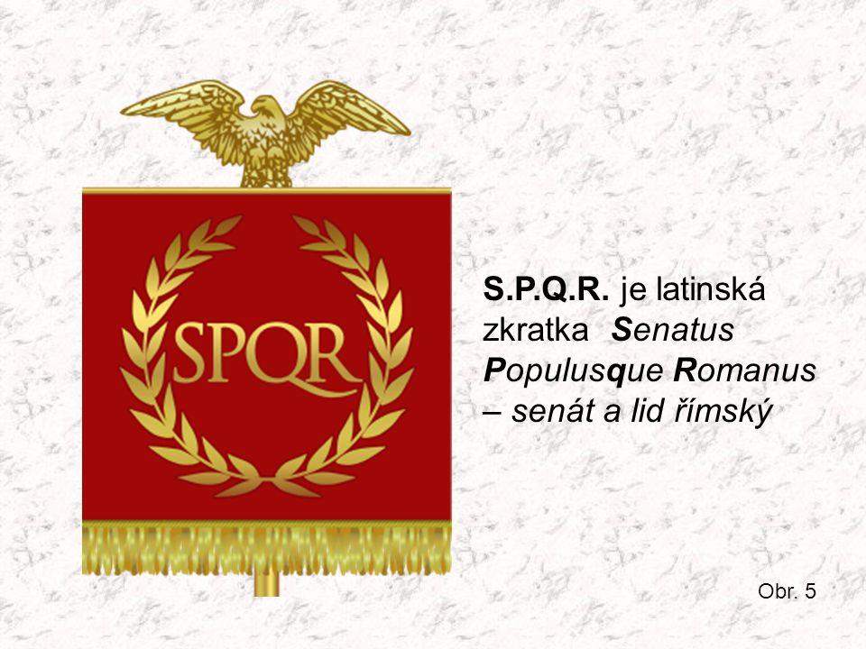 S.P.Q.R. je latinská zkratka Senatus Populusque Romanus – senát a lid římský