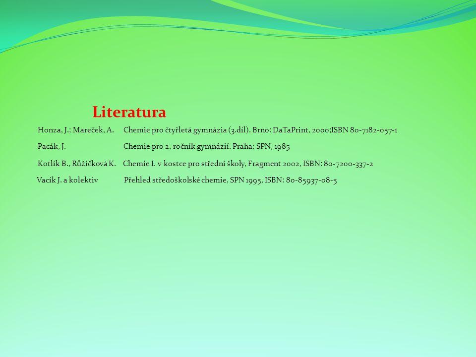 Literatura Honza, J.; Mareček, A. Chemie pro čtyřletá gymnázia (3.díl). Brno: DaTaPrint, 2000;ISBN 80-7182-057-1.