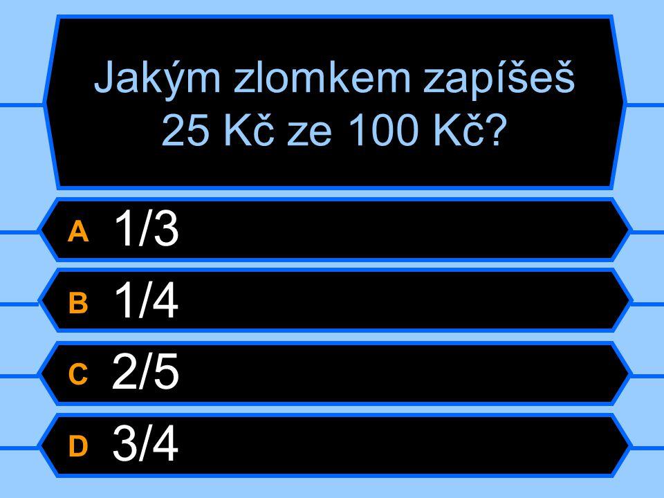Jakým zlomkem zapíšeš 25 Kč ze 100 Kč