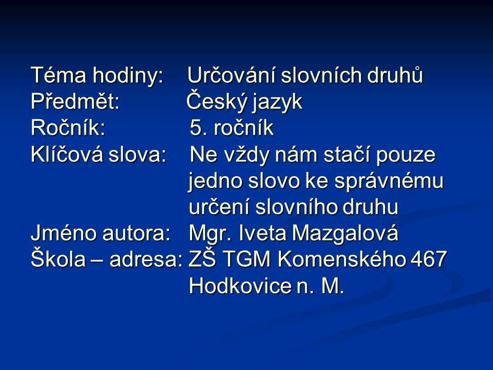 Téma hodiny: Určování slovních druhů Předmět: Český jazyk Ročník: 5