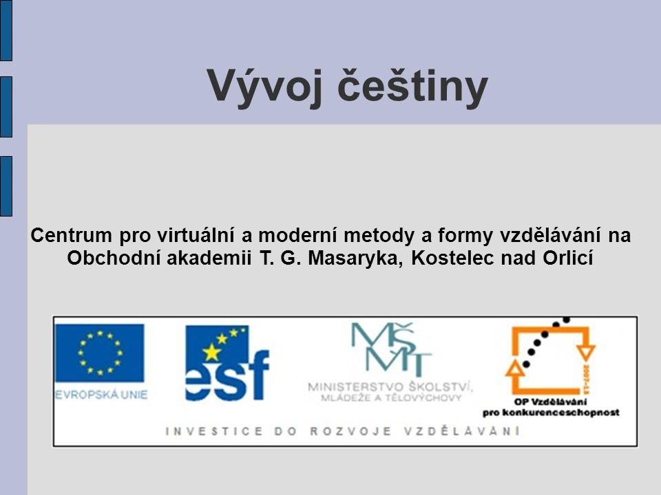 Vývoj češtiny Centrum pro virtuální a moderní metody a formy vzdělávání na.
