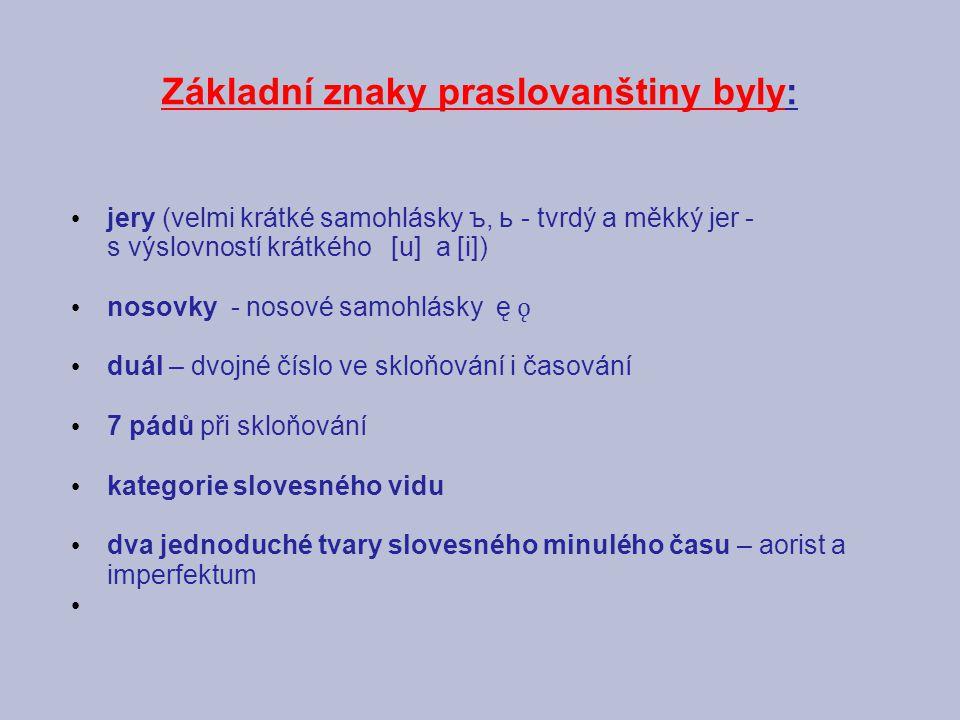 Základní znaky praslovanštiny byly: