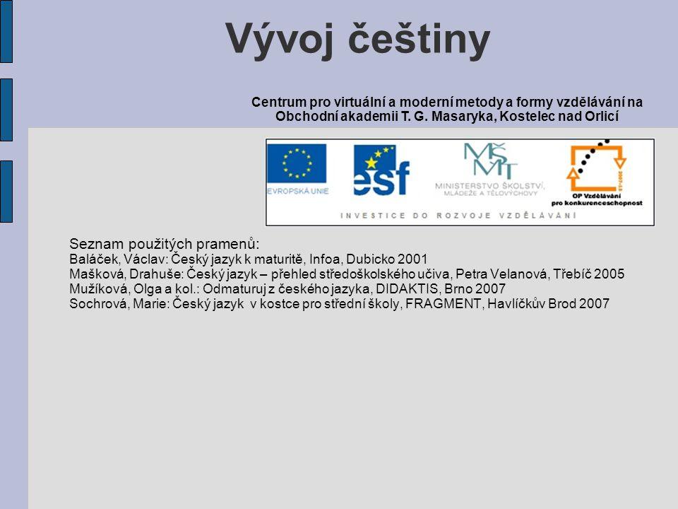 Vývoj češtiny Seznam použitých pramenů: