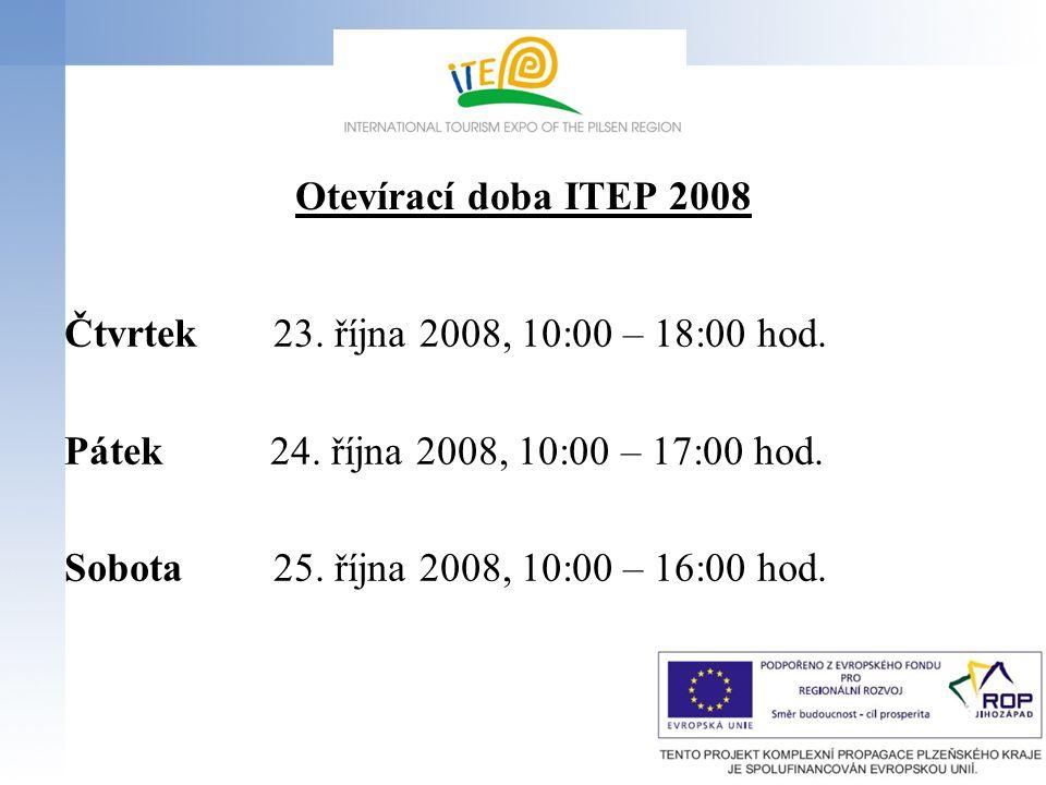 Otevírací doba ITEP 2008 Čtvrtek 23. října 2008, 10:00 – 18:00 hod. Pátek 24. října 2008, 10:00 – 17:00 hod.