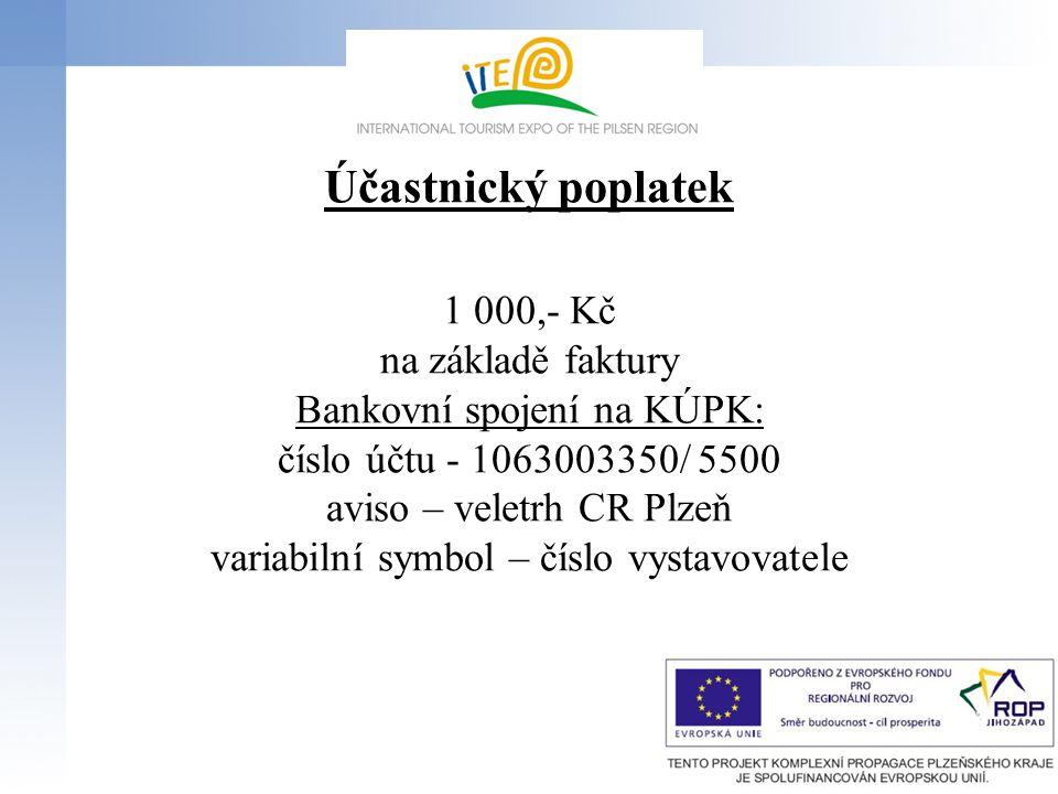 Účastnický poplatek 1 000,- Kč na základě faktury Bankovní spojení na KÚPK: číslo účtu - 1063003350/ 5500 aviso – veletrh CR Plzeň variabilní symbol – číslo vystavovatele
