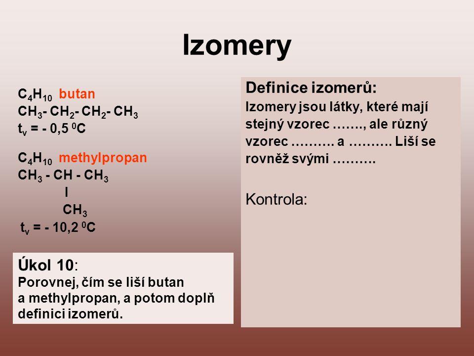 Izomery Definice izomerů: Kontrola: Úkol 10: C4H10 butan