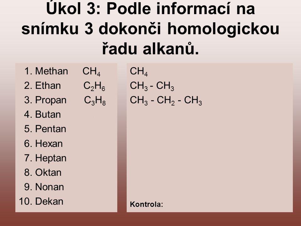 Úkol 3: Podle informací na snímku 3 dokonči homologickou řadu alkanů.
