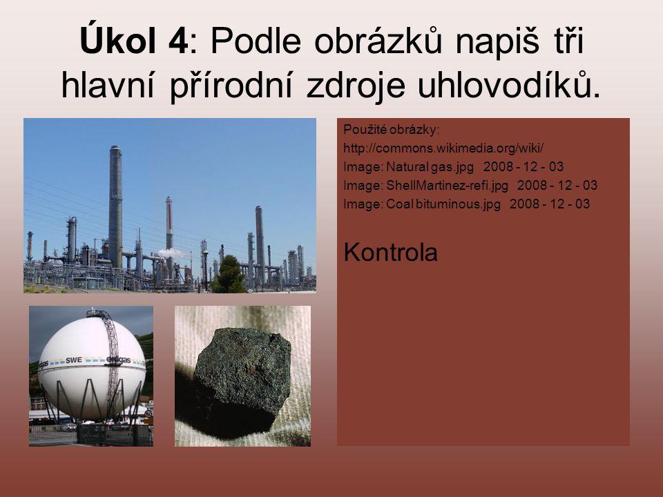 Úkol 4: Podle obrázků napiš tři hlavní přírodní zdroje uhlovodíků.
