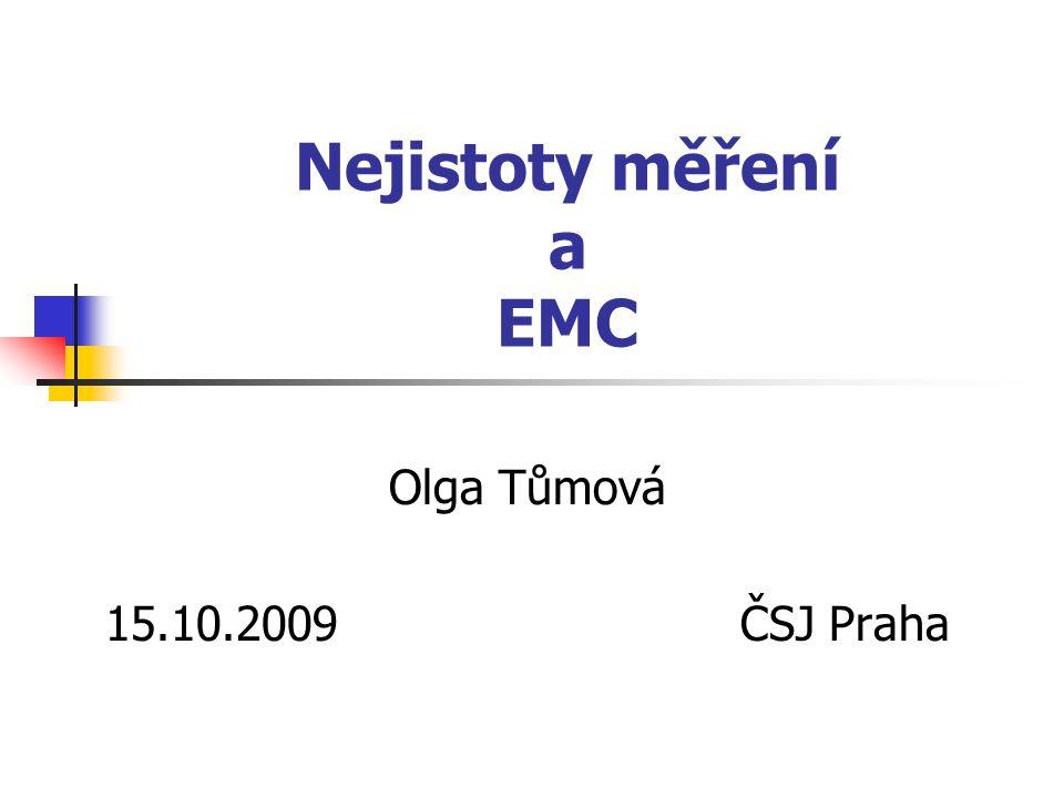 Nejistoty měření a EMC Olga Tůmová 15.10.2009 ČSJ Praha