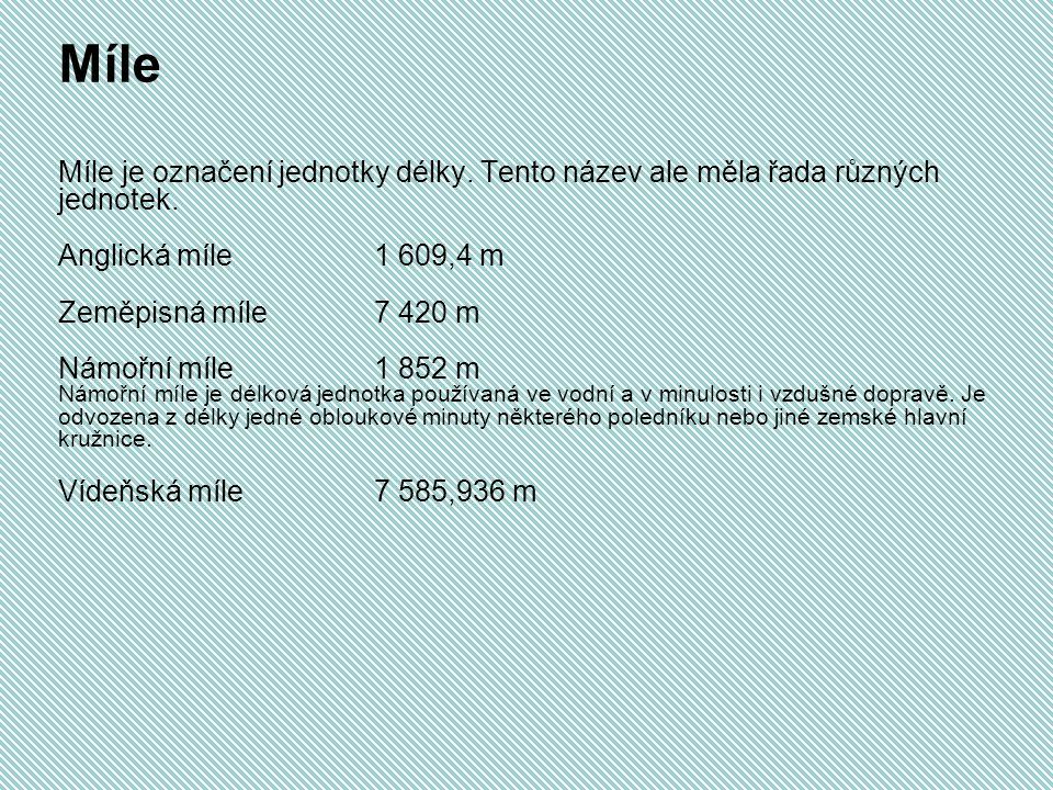 Míle Míle je označení jednotky délky. Tento název ale měla řada různých jednotek. Anglická míle 1 609,4 m.