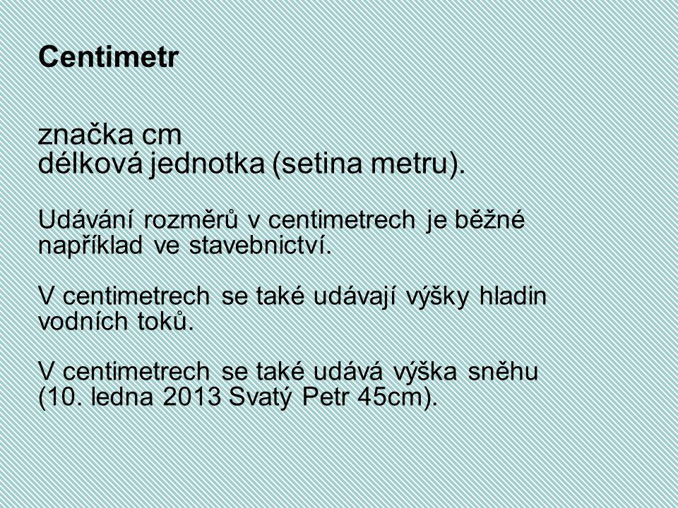 značka cm délková jednotka (setina metru).