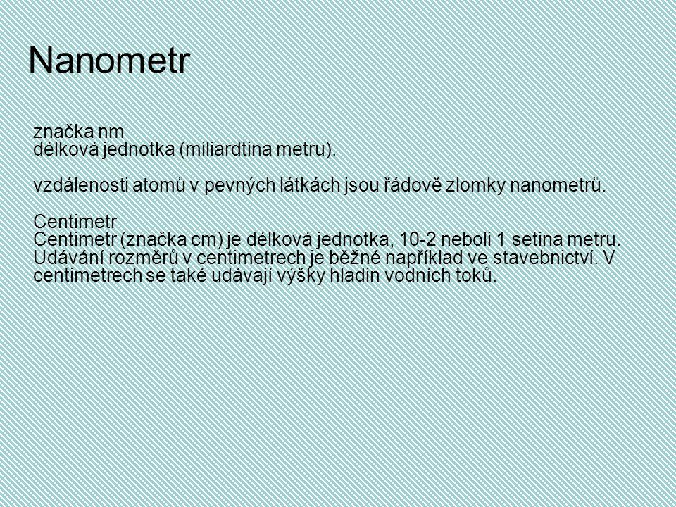 Nanometr značka nm délková jednotka (miliardtina metru).