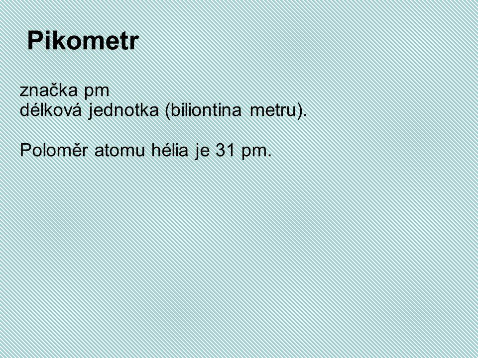 Pikometr značka pm délková jednotka (biliontina metru).