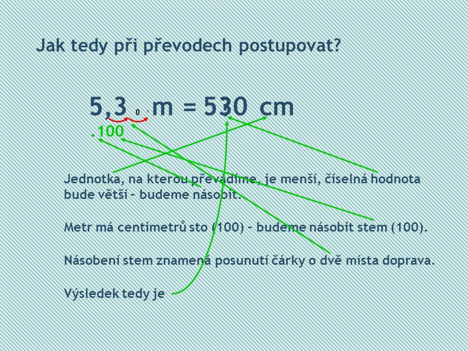 5,3 m = cm 530 Jak tedy při převodech postupovat
