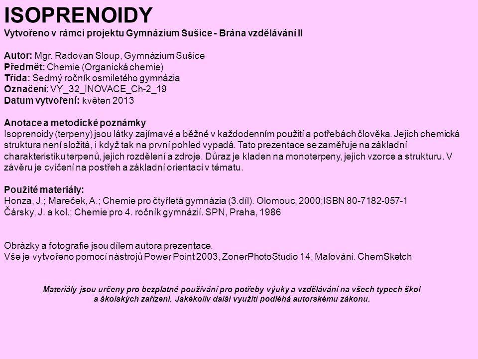 ISOPRENOIDY Vytvořeno v rámci projektu Gymnázium Sušice - Brána vzdělávání II. Autor: Mgr. Radovan Sloup, Gymnázium Sušice.