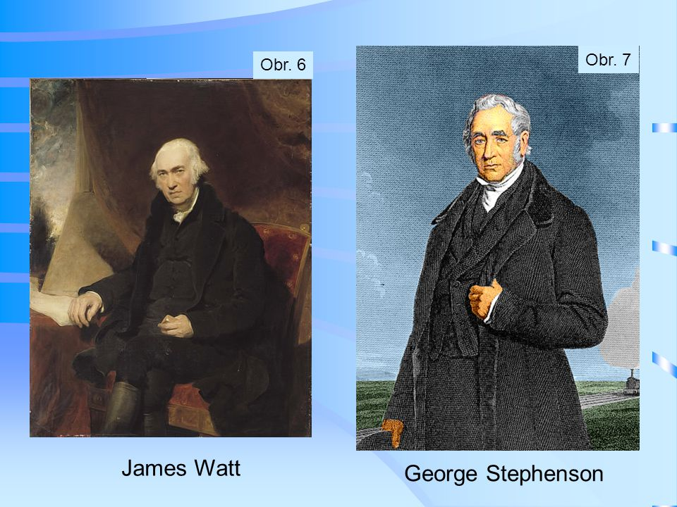 Obr. 7 Obr. 6 James Watt George Stephenson