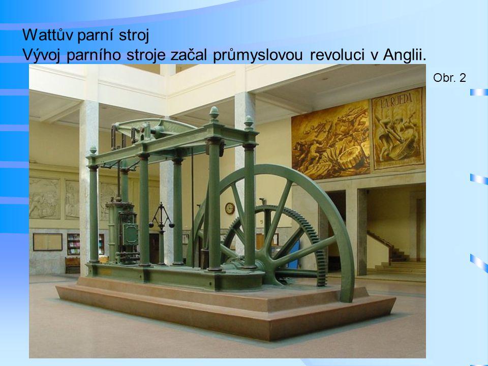 Wattův parní stroj Vývoj parního stroje začal průmyslovou revoluci v Anglii.