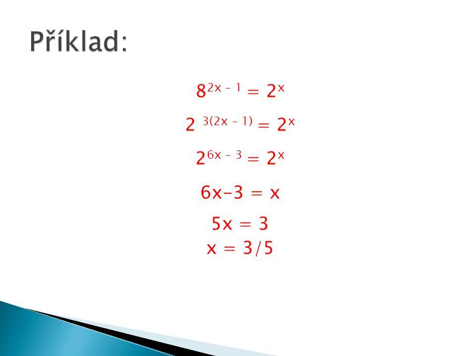 82x – 1 = 2x 2 3(2x – 1) = 2x 26x – 3 = 2x 6x-3 = x 5x = 3 x = 3/5