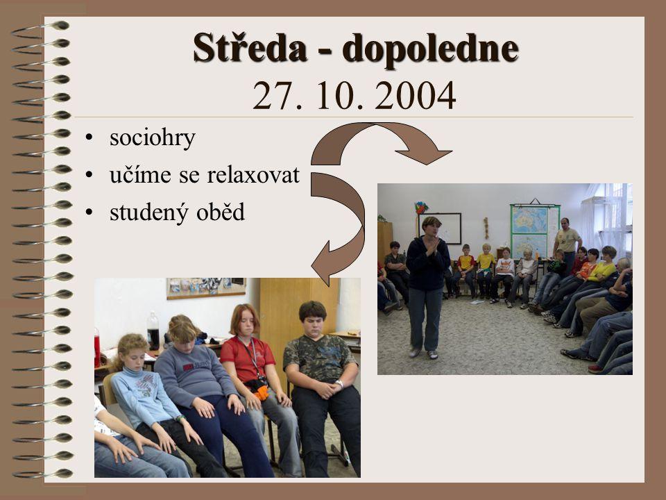 Středa - dopoledne 27. 10. 2004 sociohry učíme se relaxovat