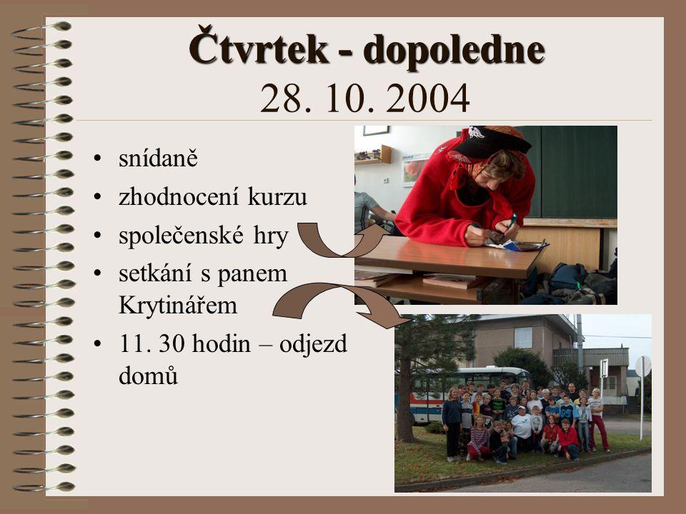 Čtvrtek - dopoledne 28. 10. 2004 snídaně zhodnocení kurzu
