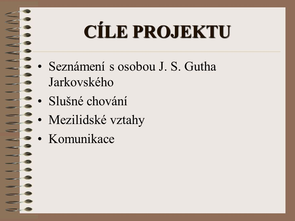 CÍLE PROJEKTU Seznámení s osobou J. S. Gutha Jarkovského