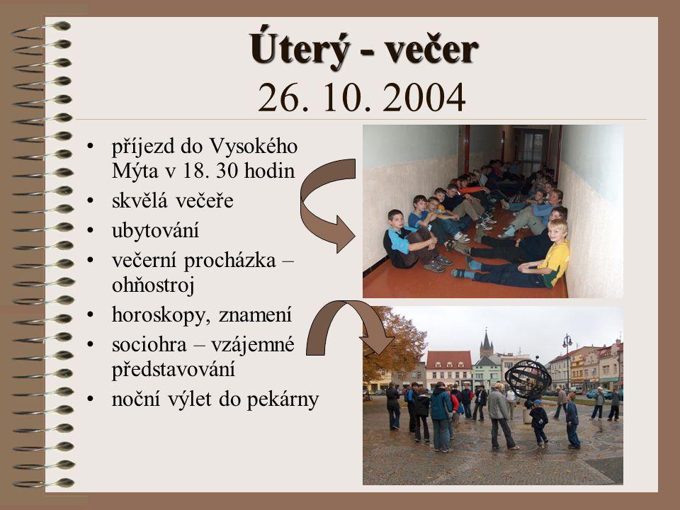 Úterý - večer 26. 10. 2004 příjezd do Vysokého Mýta v 18. 30 hodin