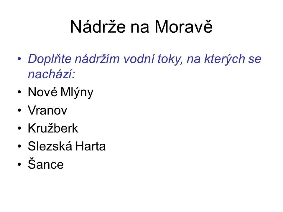 Nádrže na Moravě Doplňte nádržím vodní toky, na kterých se nachází: