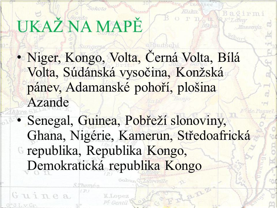 UKAŽ NA MAPĚ Niger, Kongo, Volta, Černá Volta, Bílá Volta, Súdánská vysočina, Konžská pánev, Adamanské pohoří, plošina Azande.