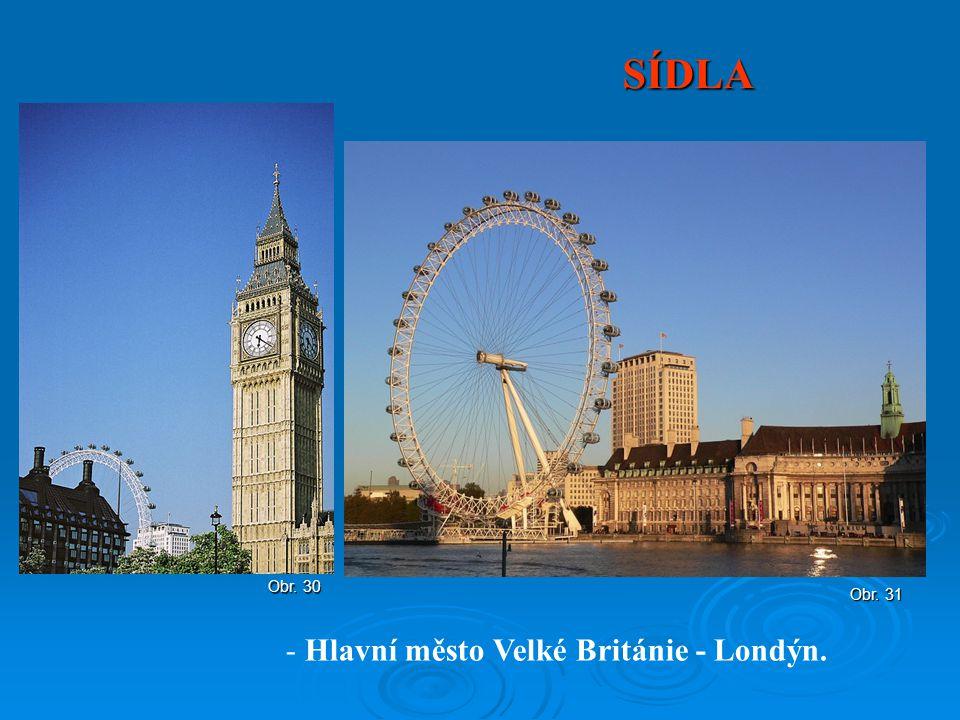 SÍDLA Obr. 30 Obr. 31 Hlavní město Velké Británie - Londýn.