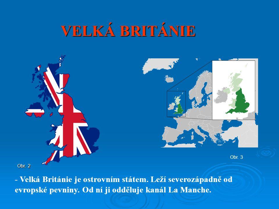 VELKÁ BRITÁNIE Obr. 3. Obr. 2. - Velká Británie je ostrovním státem.