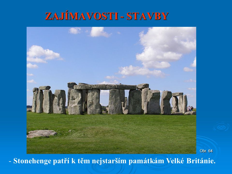 ZAJÍMAVOSTI - STAVBY Obr. 64 Stonehenge patří k těm nejstarším památkám Velké Británie.