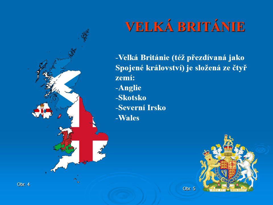 VELKÁ BRITÁNIE Velká Británie (též přezdívaná jako Spojené království) je složená ze čtyř zemí: Anglie.
