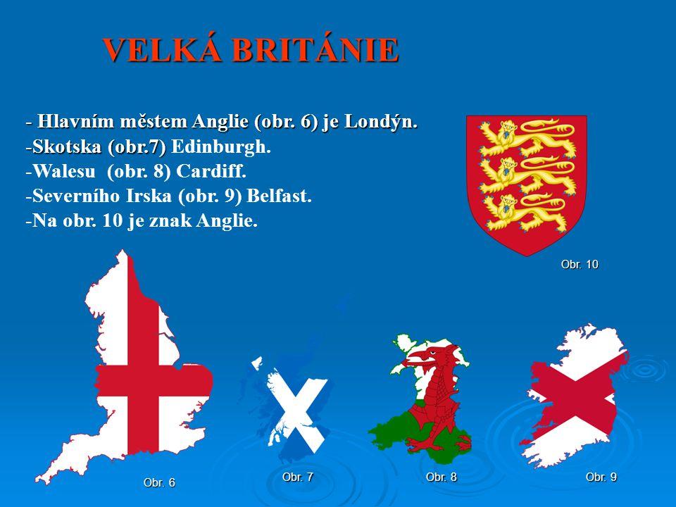 VELKÁ BRITÁNIE Hlavním městem Anglie (obr. 6) je Londýn.