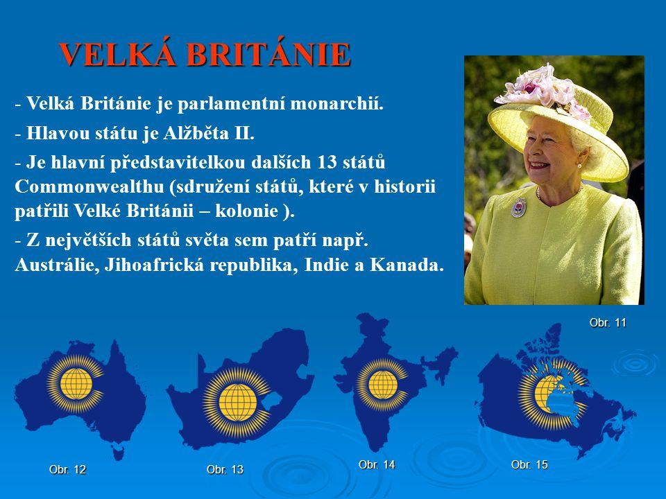 VELKÁ BRITÁNIE Velká Británie je parlamentní monarchií.