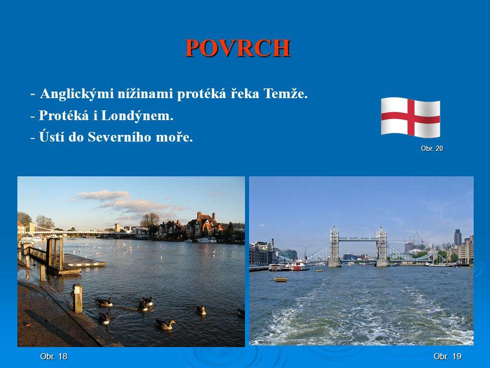 POVRCH Anglickými nížinami protéká řeka Temže. Protéká i Londýnem.