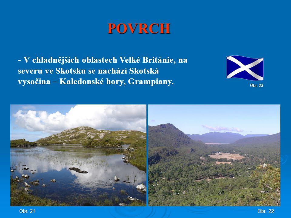 POVRCH V chladnějších oblastech Velké Británie, na severu ve Skotsku se nachází Skotská vysočina – Kaledonské hory, Grampiany.
