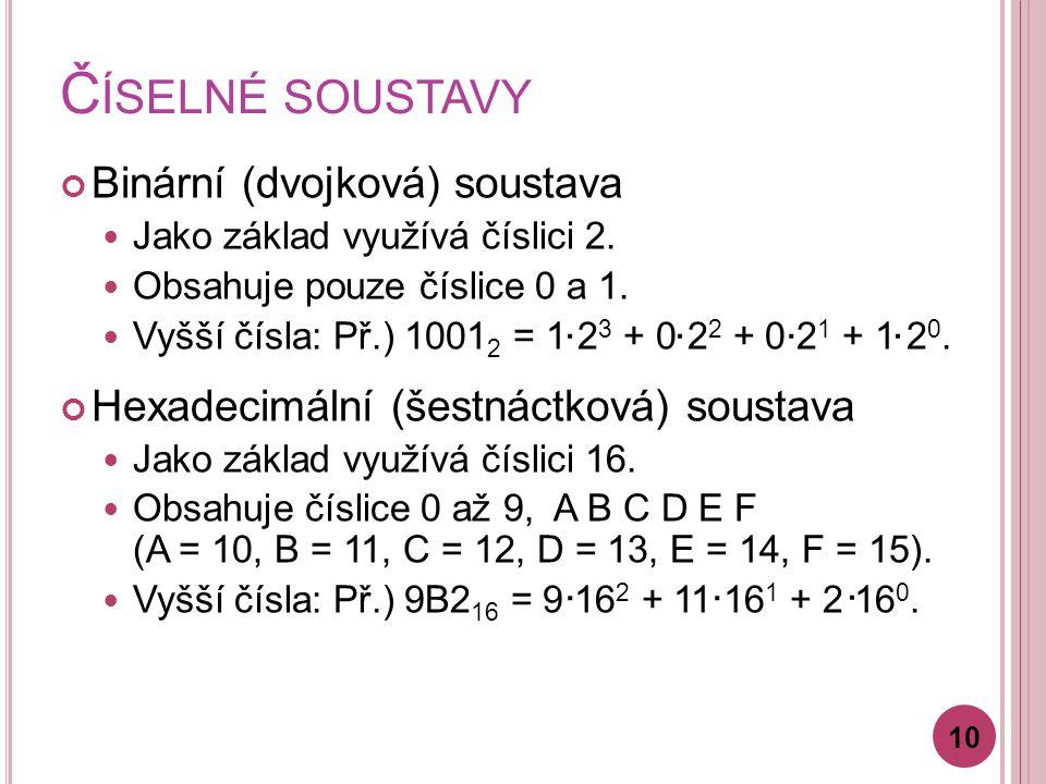 Číselné soustavy Binární (dvojková) soustava