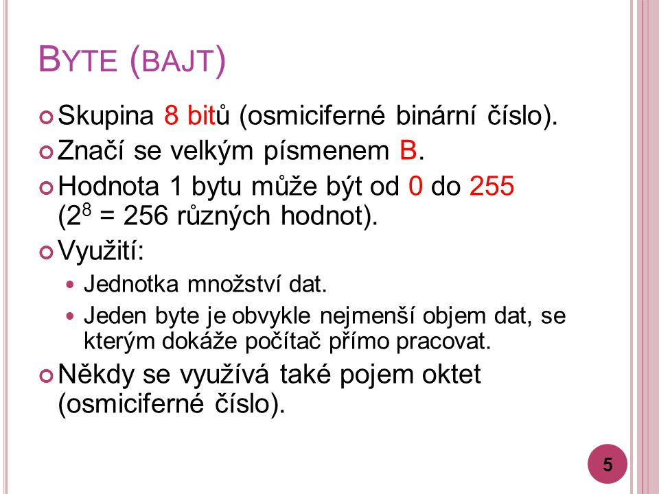 Byte (bajt) Skupina 8 bitů (osmiciferné binární číslo).