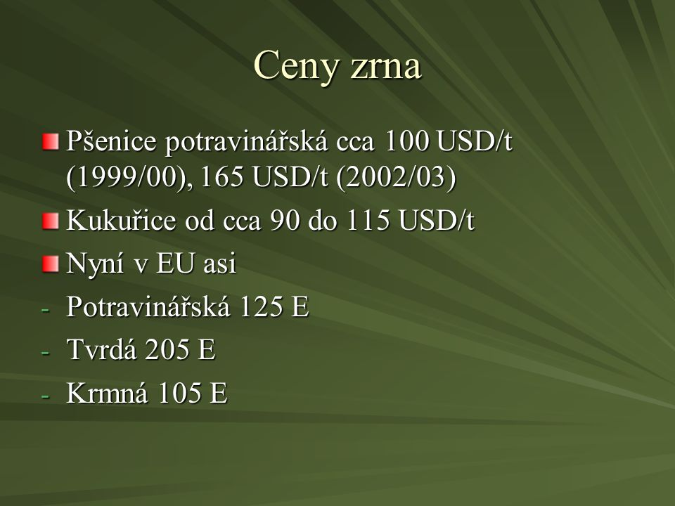 Ceny zrna Pšenice potravinářská cca 100 USD/t (1999/00), 165 USD/t (2002/03) Kukuřice od cca 90 do 115 USD/t.