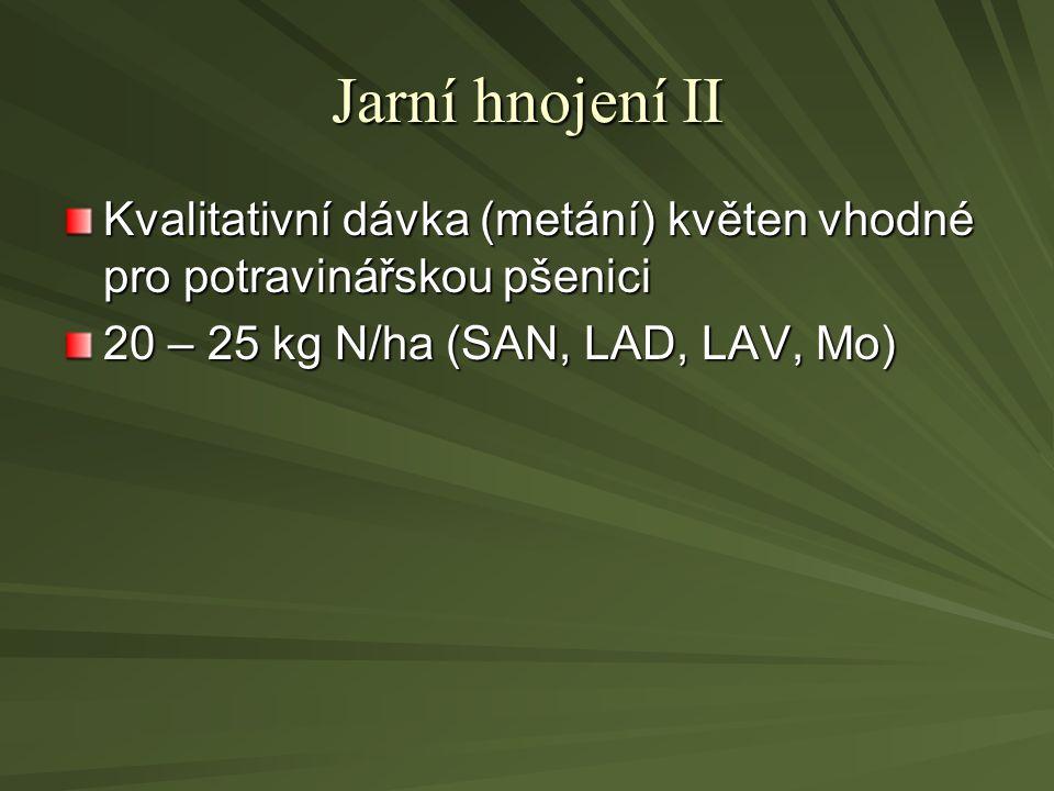 Jarní hnojení II Kvalitativní dávka (metání) květen vhodné pro potravinářskou pšenici.