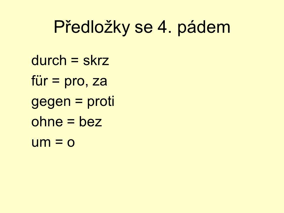 Předložky se 4. pádem durch = skrz für = pro, za gegen = proti