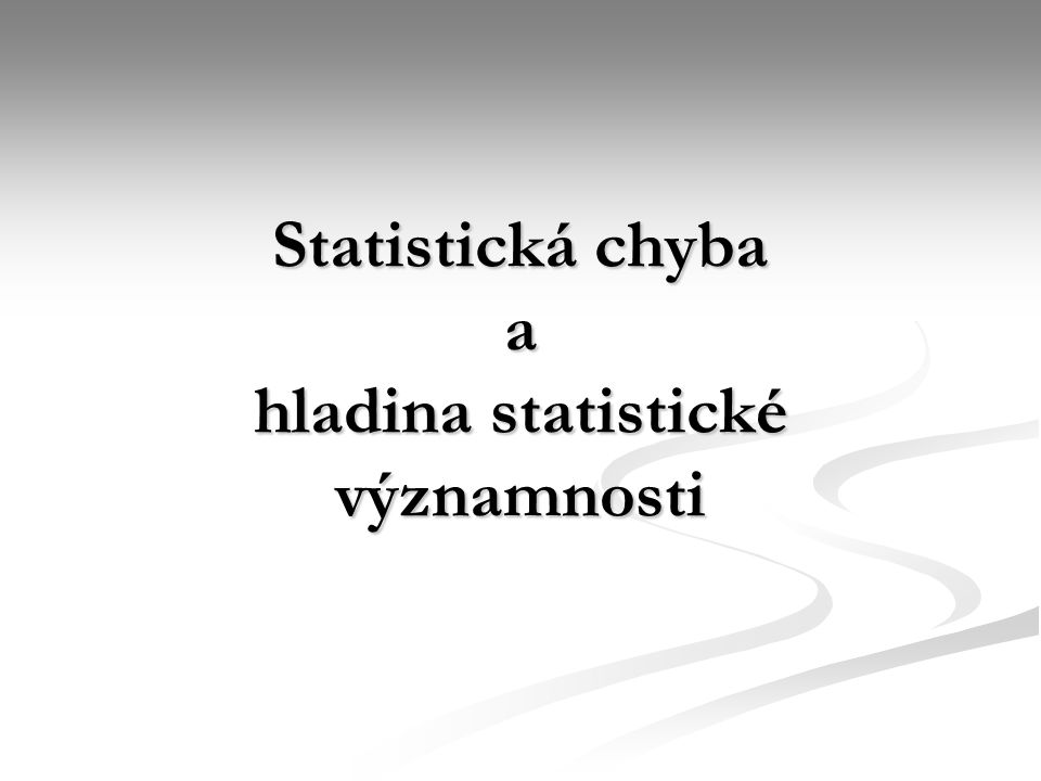 Statistická chyba a hladina statistické významnosti