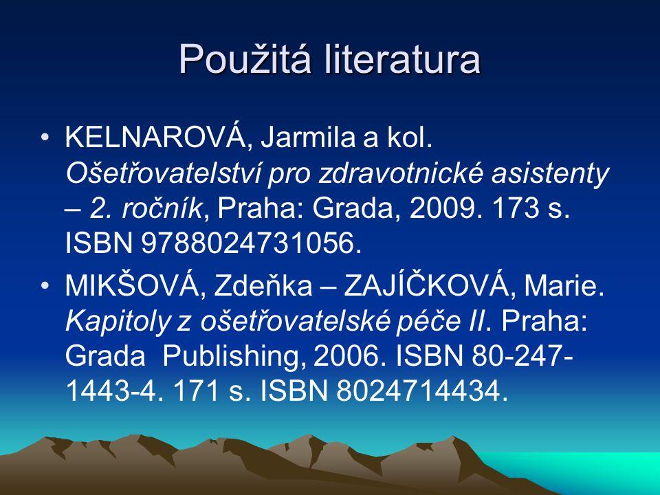 Použitá literatura KELNAROVÁ, Jarmila a kol. Ošetřovatelství pro zdravotnické asistenty – 2. ročník, Praha: Grada, 2009. 173 s. ISBN 9788024731056.