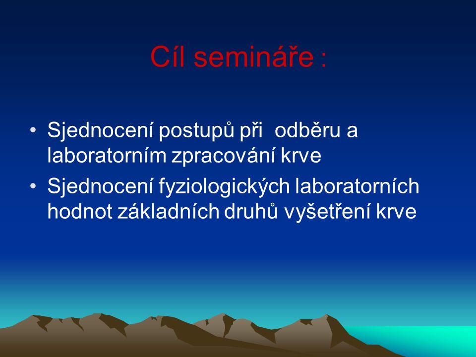 Cíl semináře : Sjednocení postupů při odběru a laboratorním zpracování krve.